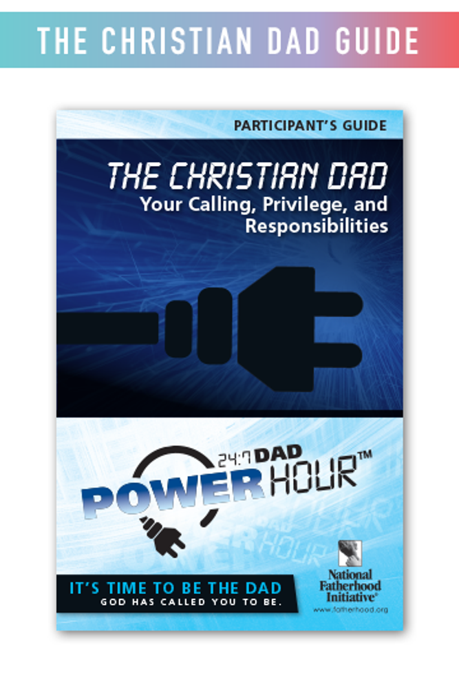 Participant's Guide: 24/7 Dad Power Hour, The Christian Dad