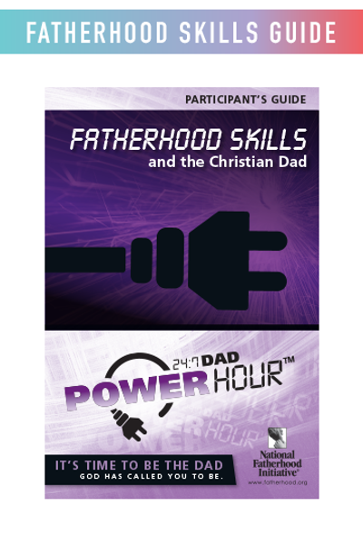 Participant's Guide: 24/7 Dad Power Hour, Fatherhood Skills and The Christian Dad