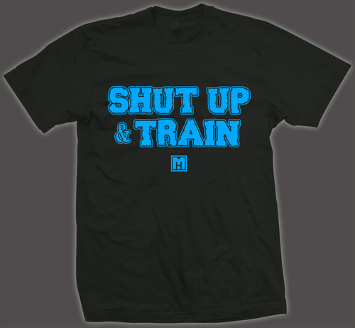 *SHUT UP & TRAIN