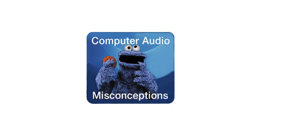 Computer Audio Misconceptions