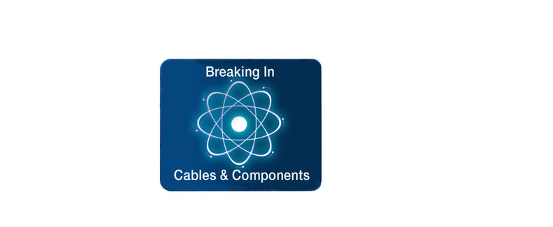 Breaking in cables and components