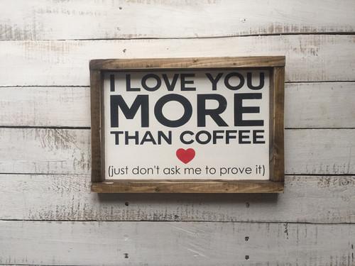 I love you more than coffee...