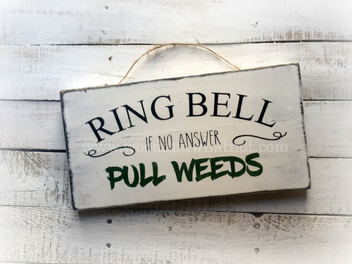 Ring bell, if no answer, pull weeds