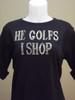 He Golfs I Shop