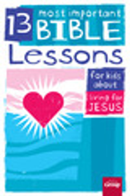 13 Most Important Bible Lessons for Kids about Living for Jesus