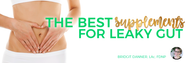 The Best Supplements for a Leaky Gut