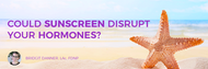 Could Your Sunscreen Disrupt Your Hormones?
