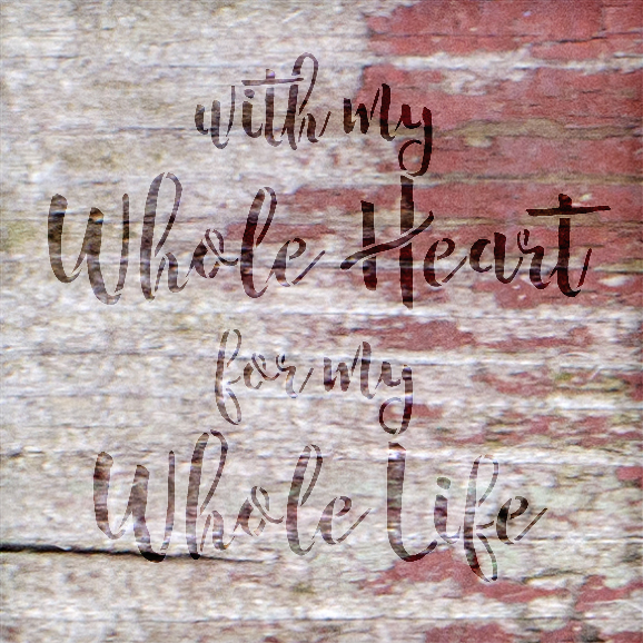 "With My Whole Heart - Word Stencil - 20"" x 20"" - STCL1585_5 by StudioR12"