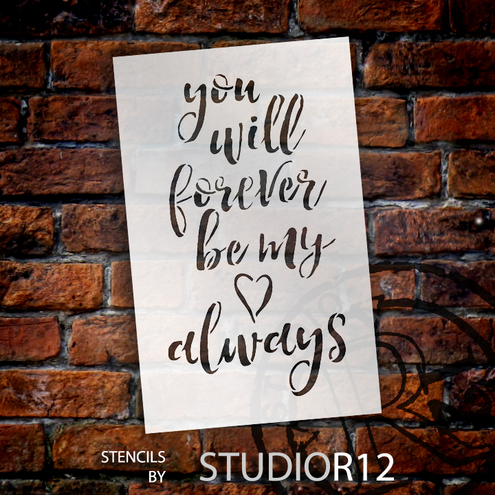 "You Will Forever Be My Always - Word Stencil - 7"" x 11"" - STCL1586_2 by StudioR12"