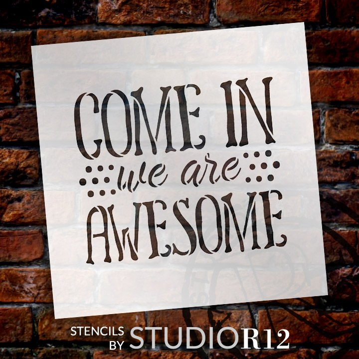 "Come In We Are Awesome - Word Stencil - 16"" x 14"" - STCL1992_4 - by StudioR12"