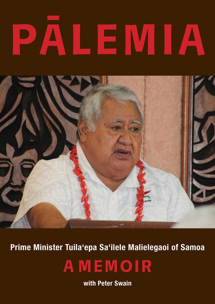 Pālemia: Prime Minister Tuila'epa Sa'ilele Malielegaoi of Samoa, A Memoir