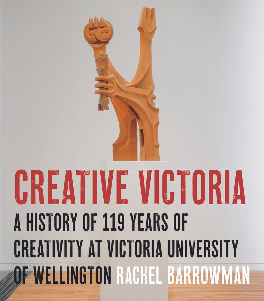 Creative Victoria:  A History of 119 Years of Creativity at Victoria University of Wellington