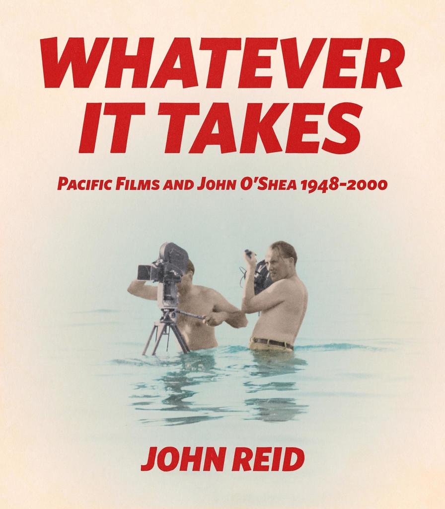 Whatever It Takes: Pacific Film and John O'Shea 1948-2000