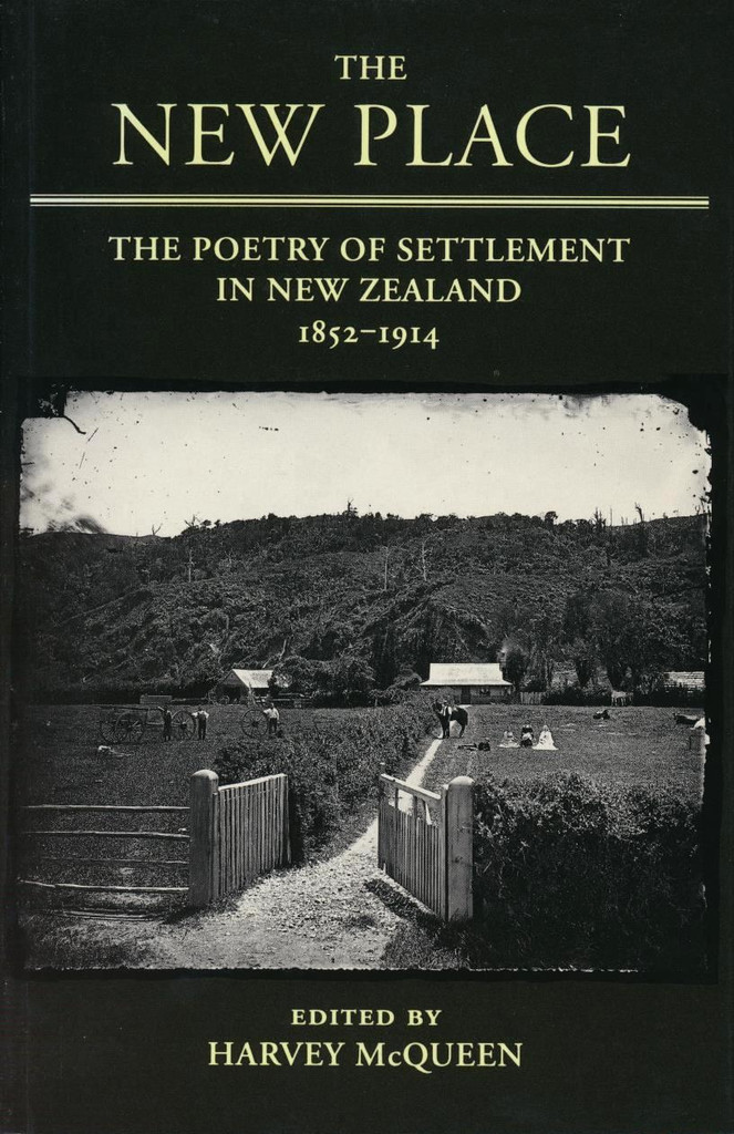 New Place, The: Poetry of Settlement in New Zealand 1852-1914
