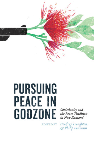 Pursuing Peace in Godzone: Christianity and the Peace Tradition in New Zealand