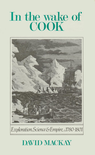 In the Wake of Cook: Exploration, Science and Empire 1780-1801