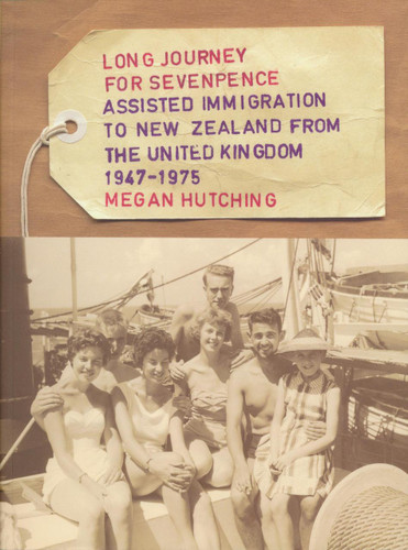 Long Journey for Sevenpence: Assisted Immigration to New Zealand from the United Kingdom 1947-75