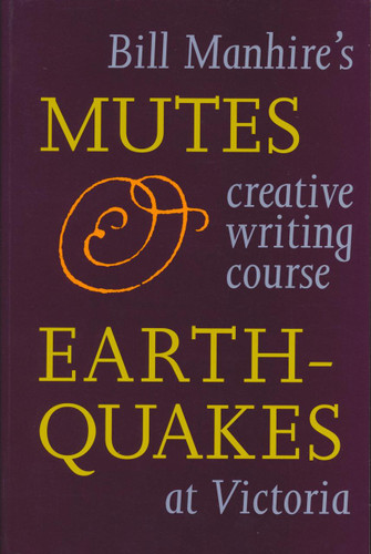 Mutes and Earthquakes: Bill Manhire's Creative Writing Course at Victoria