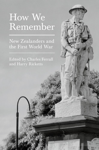 How We Remember: New Zealanders and the First World War