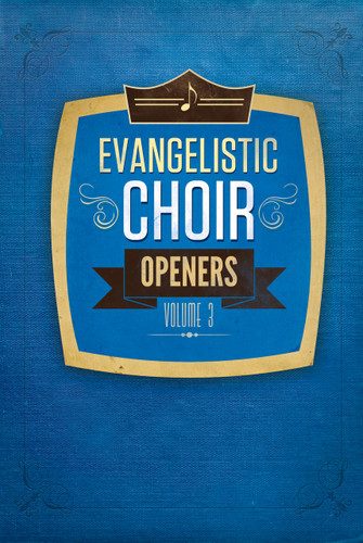 Evangelistic Choir Openers Volume 3