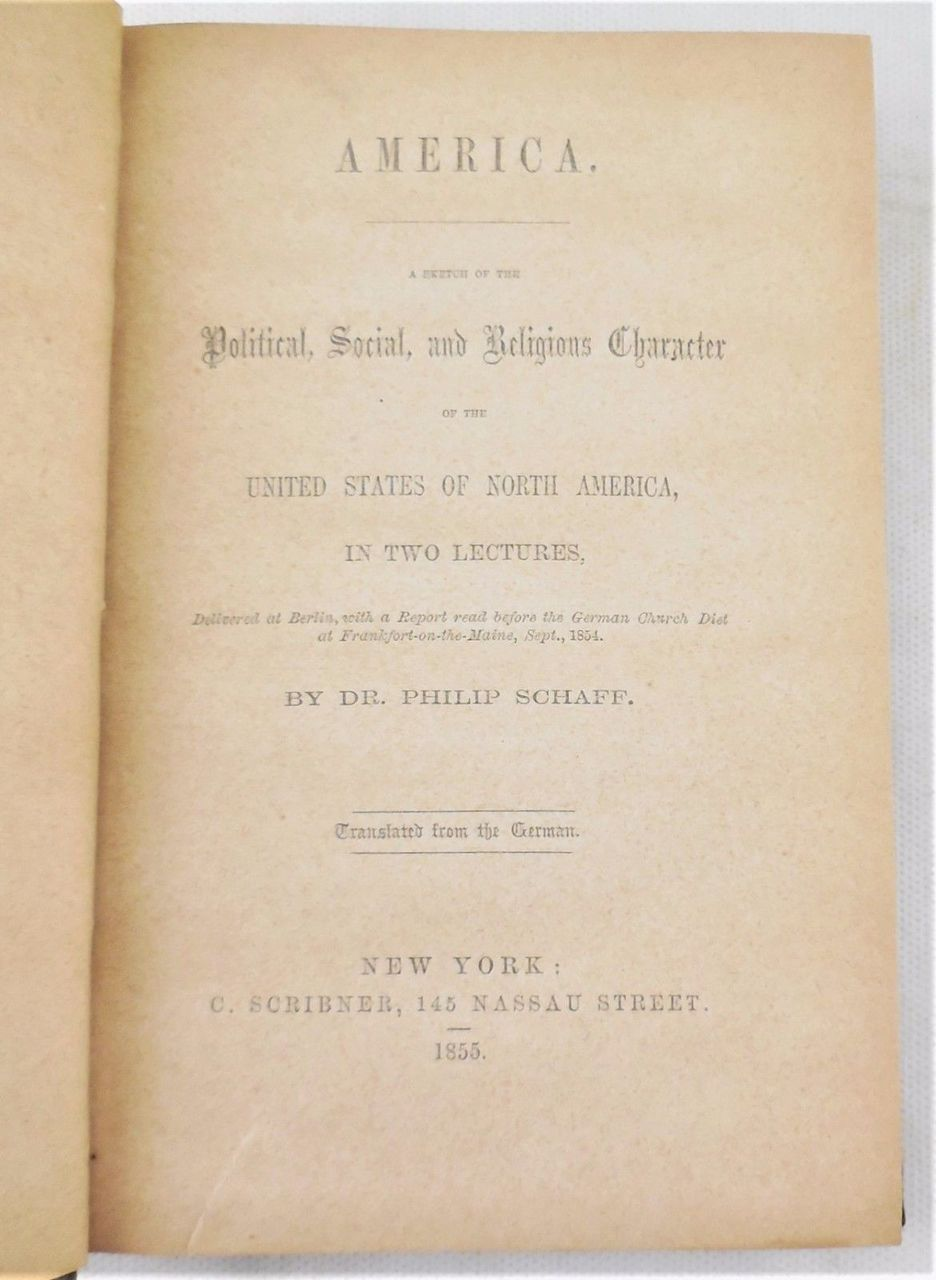 AMERICA: POLITICAL, SOCIAL, AND RELIGIOUS CHARACTER, by Philip Schaff  - 1855 [1st Ed]