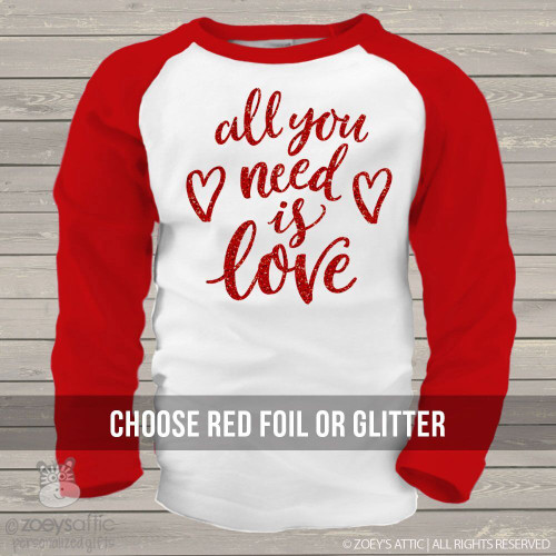 Valentine all you need is love glitter or foil GIRLS raglan shirt