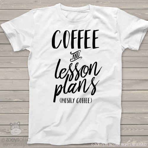 Teacher coffee and lesson plans Tshirt
