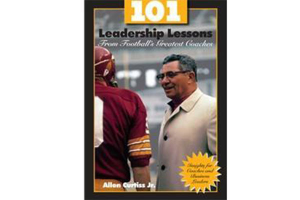 101 Leadership Lessons From Football's Greatest Coaches by Allen Curtiss Jr.