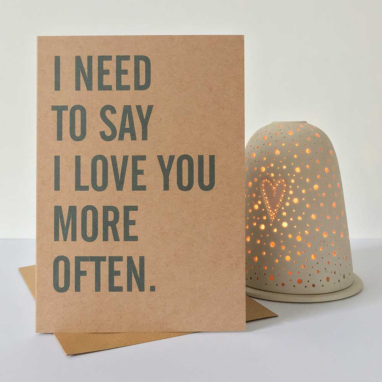 I Need To Say I Love You More Often Greeting Card Dig The Earth