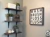 Wash Brush Floss Flush Framed Wood Sign 16x16