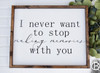 I Never Want to Stop Making Memories With You Wood Sign