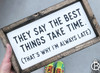 The Best Things Take Time Framed Wood Sign