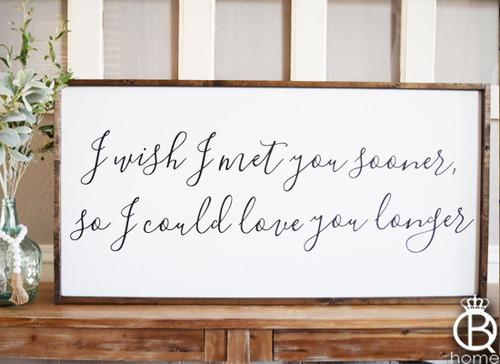 I Wish I'd Met You Sooner Framed Wood Sign 36x16
