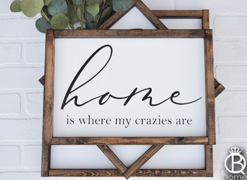 Home Is Where My Crazies Are Wood Sign