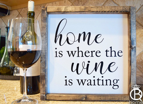 Home Is Where The Wine Is Waiting  Wood Sign
