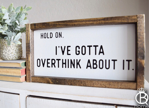 Hold On Let Me Overthink About It Framed Wood Sign