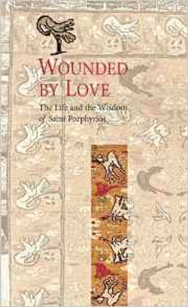 Wounded by Love: The life and Wisdom of St Porphyrios