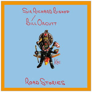 SIR RICHARD BISHOP/BILL ORCUTT Road Stories (Kali) LP