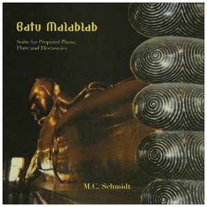 M.C. SCHMIDT Batu Malablab: Suite for Prepared Piano, Flute and Electronics LP