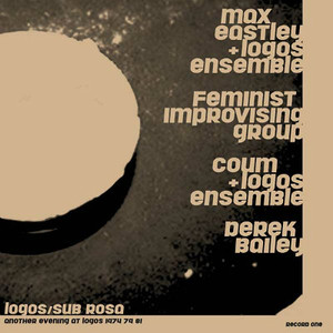 MAX EASTLEY/DEREK BAILEY/COUM/FEMINIST IMPROVISING GROUP Another Evening at Logos 1974/79/81 2LP