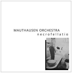 MAUTHAUSEN ORCHESTRA Necrofellatio LP