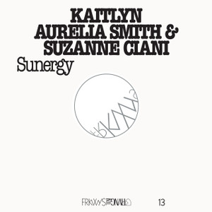 KAITLYN AURELIA SMITH & SUZANNE CIANI: FRKWYS Vol. 13: Sunergy LP