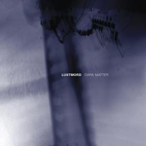 LUSTMORD: Dark Matter CD