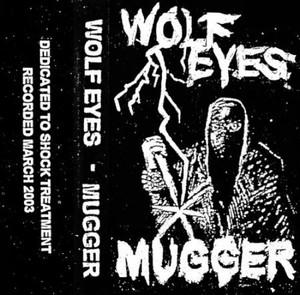 WOLF EYES: Mugger Cassette