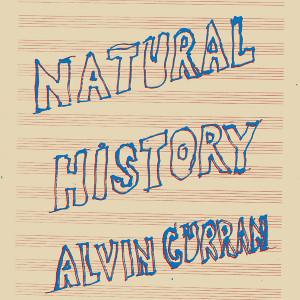 ALVIN CURRAN: Natural History LP