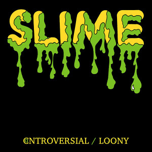 """SLIME: Controversial/Loony 7"""""""