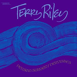 TERRY RILEY: Persian Surgery Dervishes 2LP