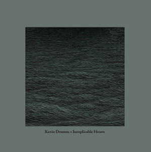 KEVIN DRUMM: Inexplicable Hours 2LP+CD