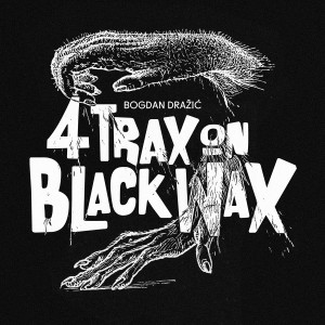 Four Trax On Black Wax EP by Bogdan Dražić  EP 12""