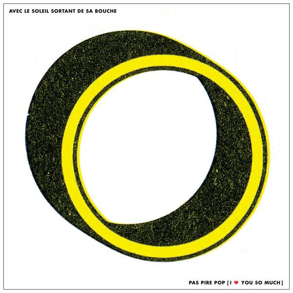 AVEC LE SOLEIL SORTANT DE SA BOUCHE: Pas pire pop, I Love You So Much LP